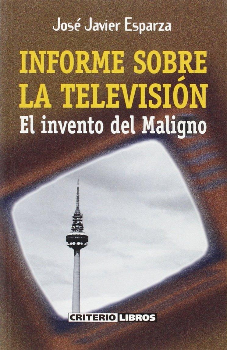 Informe sobre la television: el invento maligno: Amazon.es: Esparza, Jose Javier: Libros