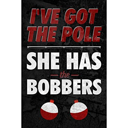 Ive Got The Pole And She Has The Bobbers Fishing Sign