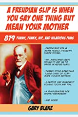 A Freudian Slip Is When You Say One Thing but Mean Your Mother: 879 Funny Funky Hip and Hilarious Puns Kindle Edition