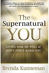The Supernatural You: Living from the Well of God's Spirit Within You Kindle Edition