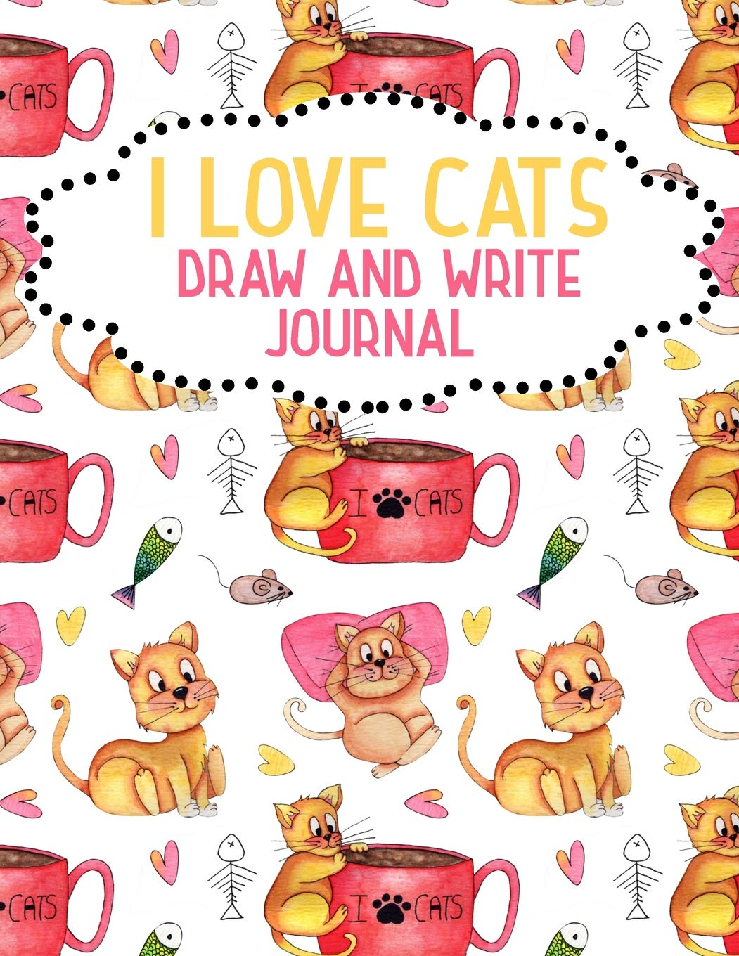I Love Cats Draw And Write Journal Cute K 2 Primary School Story Book Fun Journals Are 9781076273895 Amazon Com Books