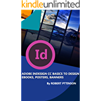 ADOBE INDESIGN CC BASICS TO DESIGN EBOOKS, POSTERS, BANNERS