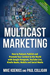 Multicast Marketing: How to Podcast, Publish and Promote Your Content to the World with Google Hangouts, YouTube Live, Kindle Books, Mobile and Social Media Paperback