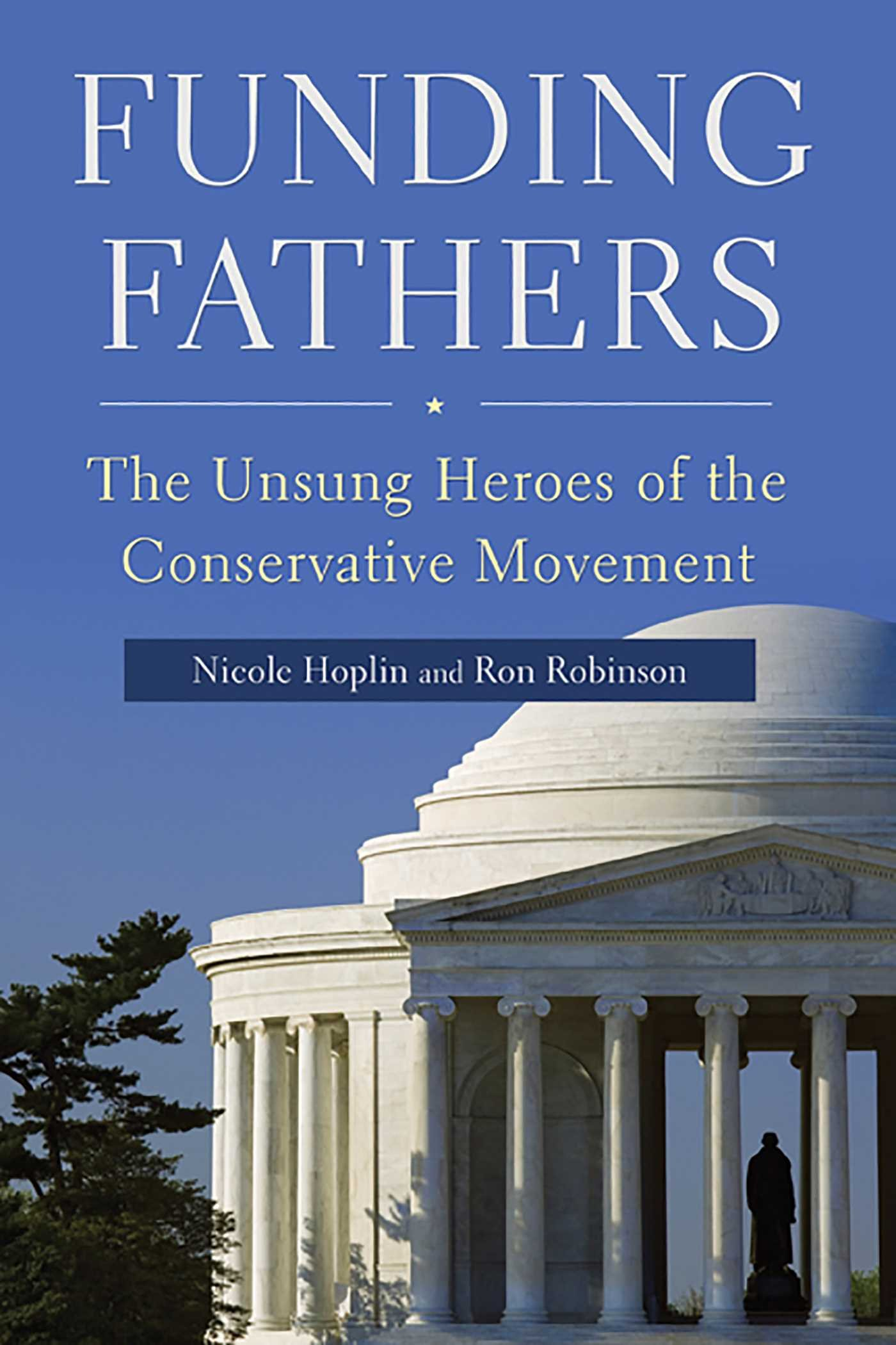 Funding Fathers: The Unsung Heroes of the Conservative ...