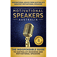 Motivational Speakers Australia: The Indispensable Guide to Australia's Business and Motivational Speakers