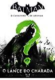 Batman. O Cavaleiro de Arkham. O Lance do Charada