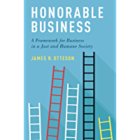 Honorable Business: A Framework for Business in a Just and Humane Society (English Edition)