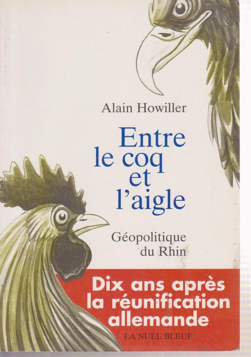 Amazon.fr - Entre le coq et l'aigle. : Géopolitique du Rhin - Howiller,  Alain - Livres