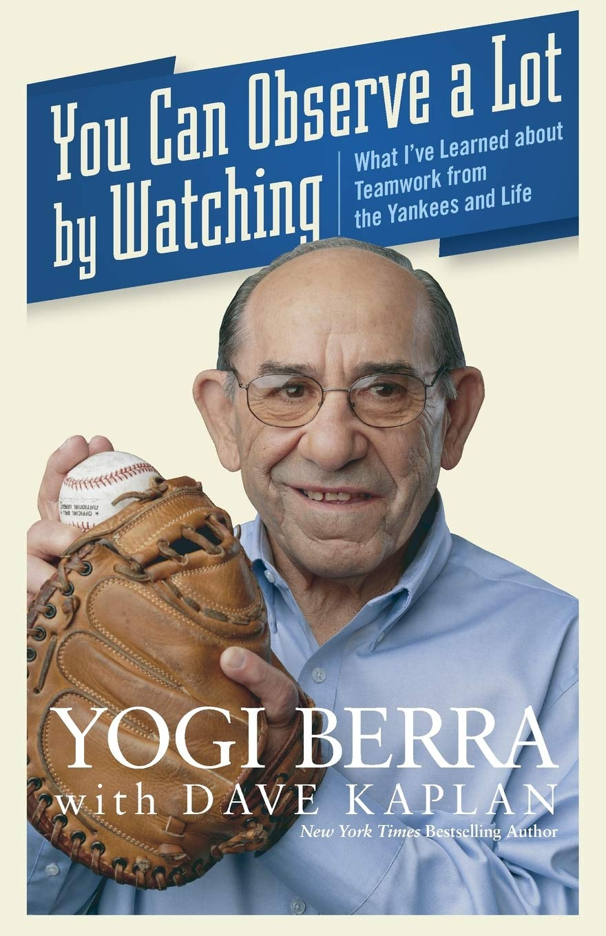 Image result for yogi berra you can see a lot by observing