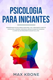 Psicologia para iniciantes: Aprendizagem da Inteligência Emocional, PNL e Pensamento Positivo Fortalecer a própria consciênci