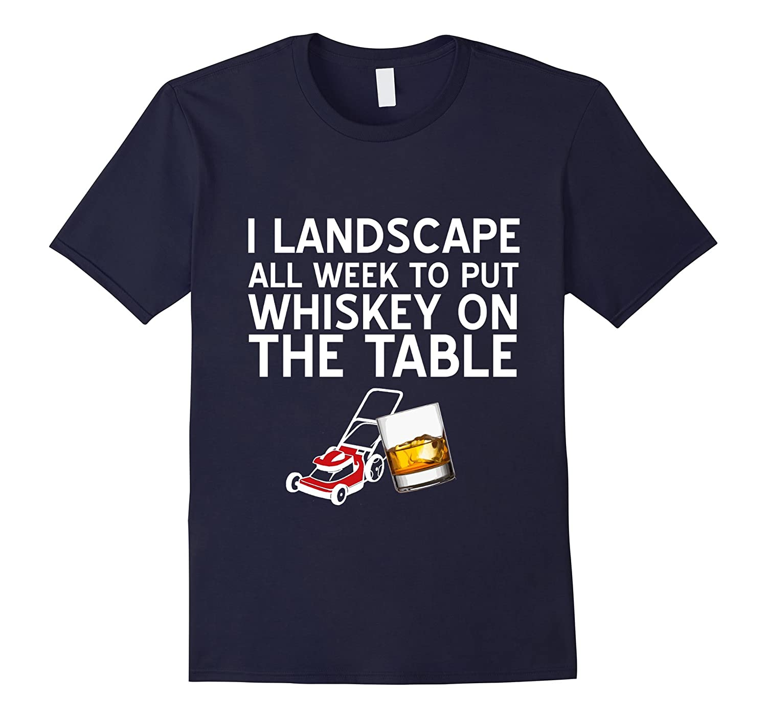 I Landscape All Week Put Whiskey On Table Drinking T-Shirt-BN