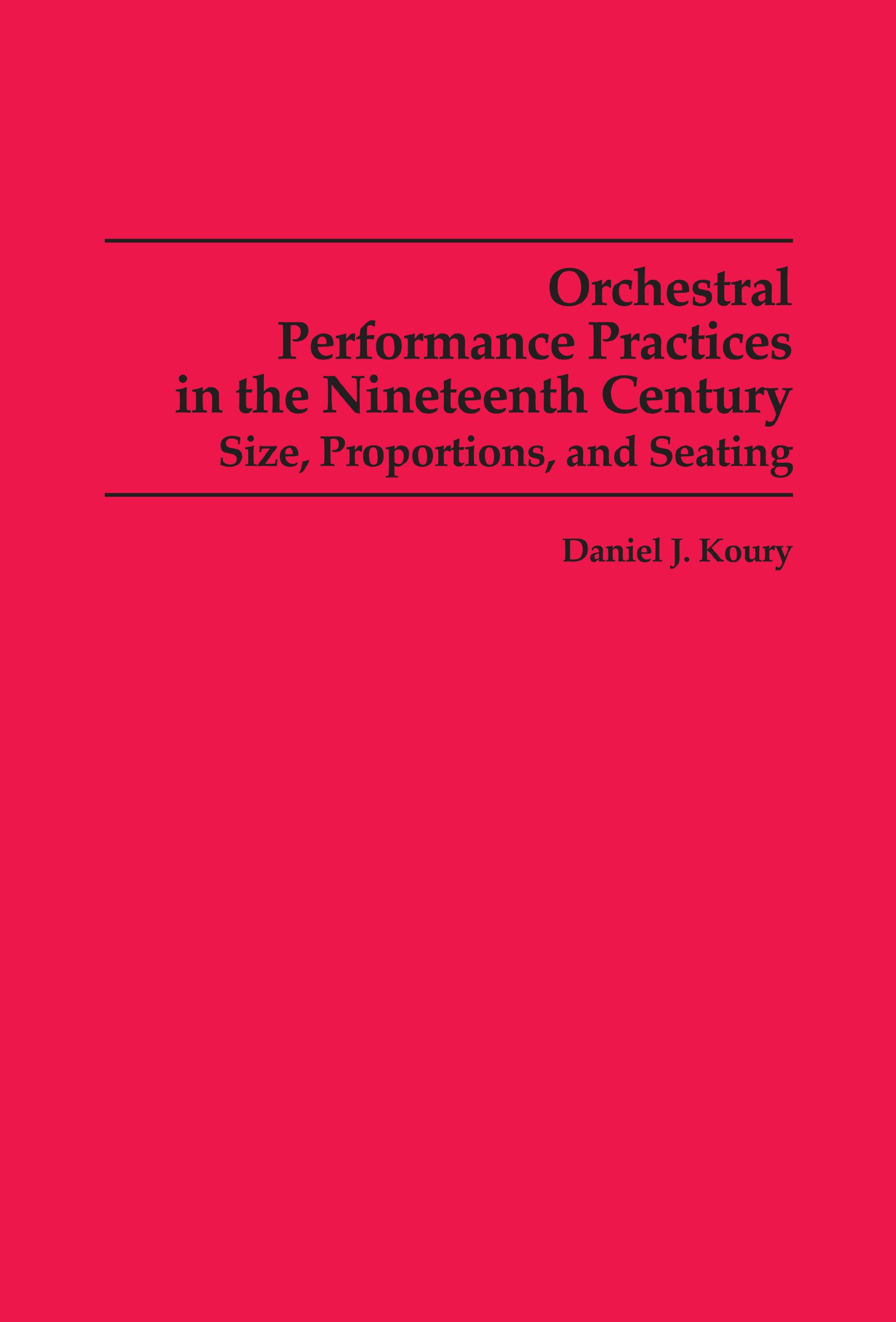 Orchestral Performance Practices in the Nineteenth Century: Size, Proportions, and Seating (Studies in Musicology)