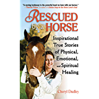 Rescued by a Horse: True Stories of Physical, Emotional, and Spiritual Healing