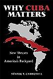Why Cuba Matters: New Threats in America's Backyard