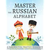Master the Russian Alphabet, A Handwriting Practice Workbook: Perfect your calligraphy skills and dominate the Russian script