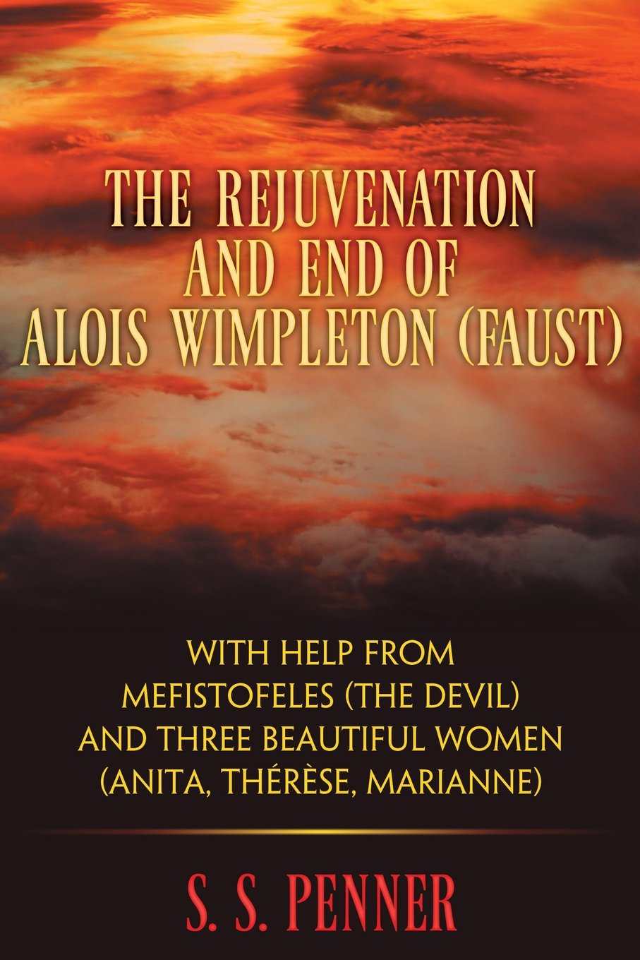 The Rejuvination and End of Alois Wimpleton (Faust) with Help From Mefistofeles (the Devil), and Three Beautiful Women (Anita, Therese, Marianne) pdf