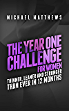 The Year One Challenge for Women: Thinner, Leaner, and Stronger Than Ever in 12 Months (Muscle for Life)
