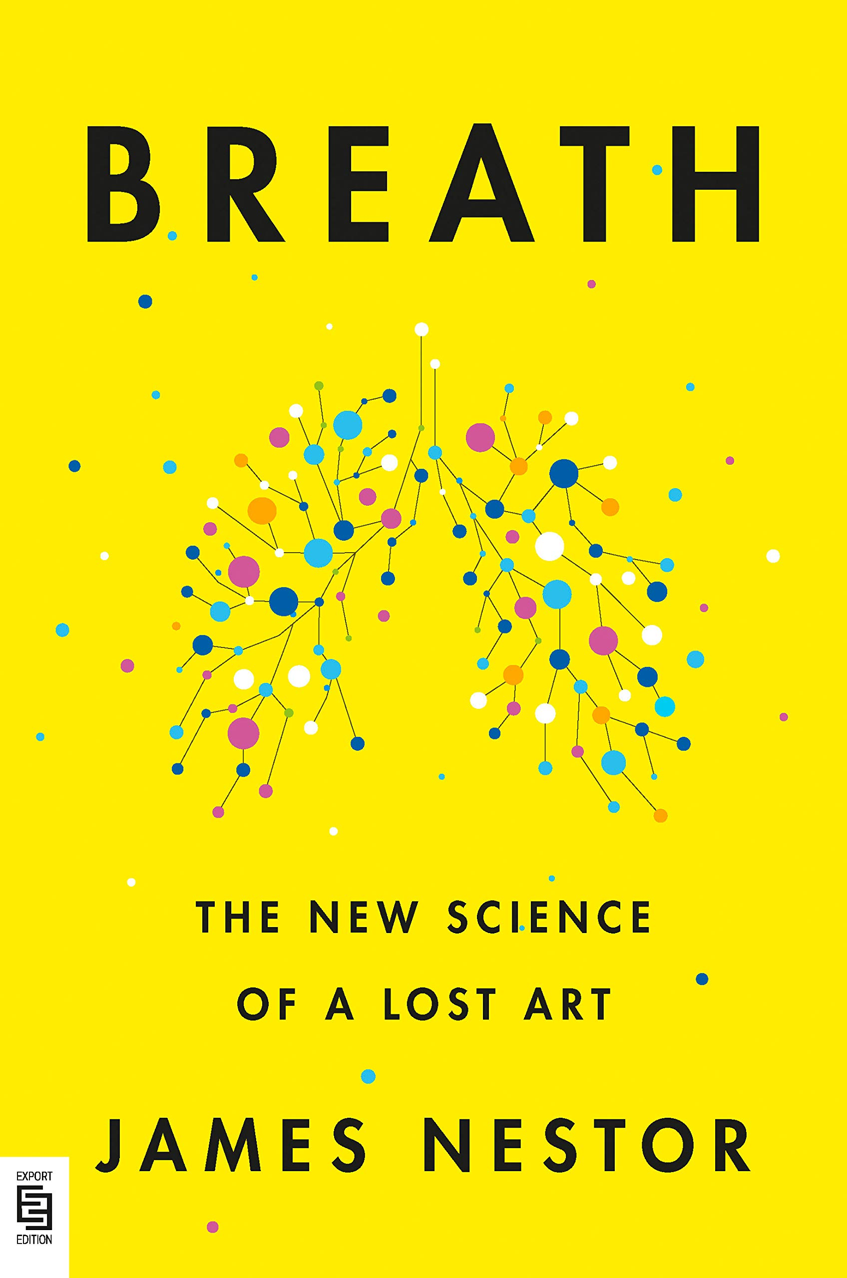 Breath: The New Science of a Lost Art: James Nestor