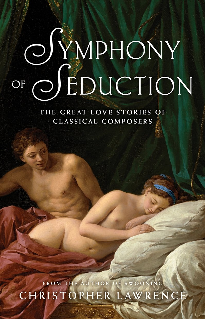 Symphony of Seduction: The Great Love Stories of Classical Composers pdf epub