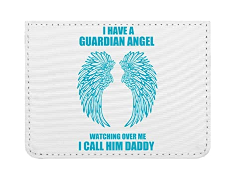 I Have A Guardian Angel Watching Over Me I Call Him Daddy ...