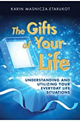 The Gifts of Your Life: Understanding and utilizing your everyday life situations Kindle Edition