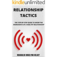 RELATIONSHIP TACTICS:: THE STEP-BY-STEP GUIDE TO KNOW THE INGREDIENTS OF A HEALTHY RELATIONSHIP