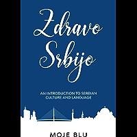 Zdravo Srbijo: An Introduction To Serbian Culture And Language