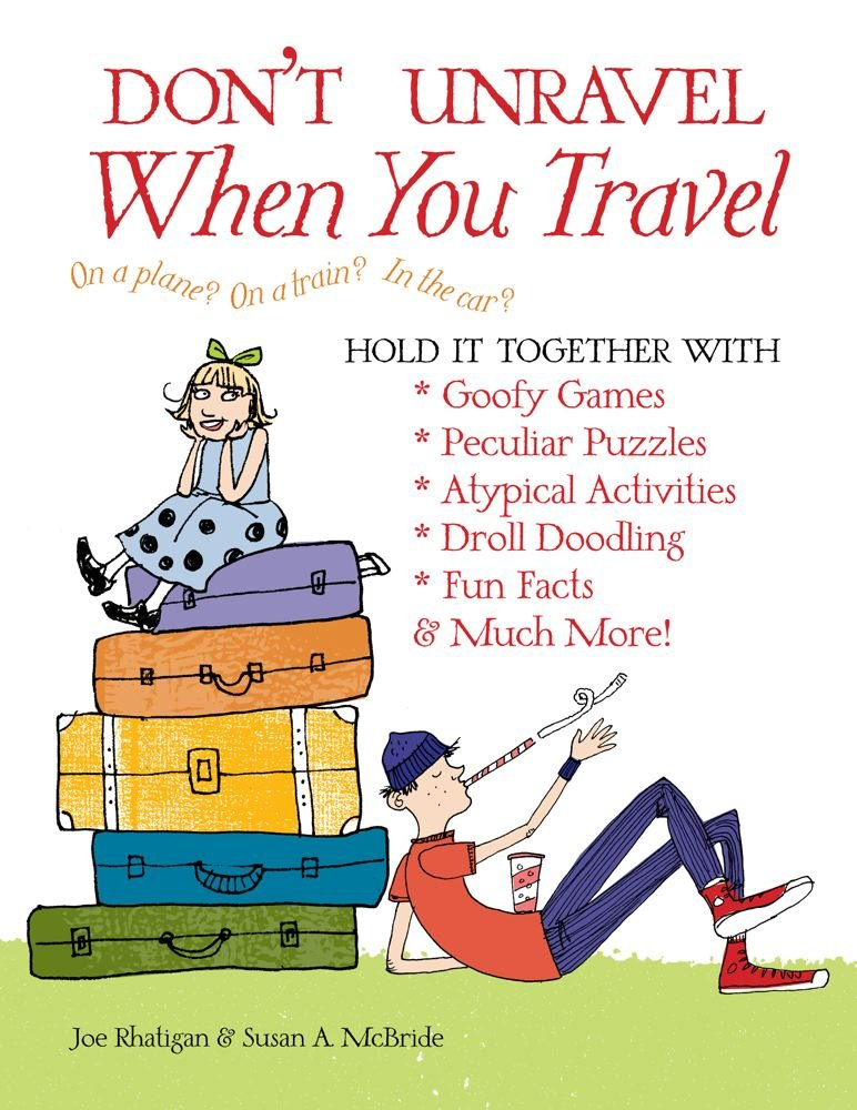 Download Don't Unravel When You Travel: Hold It Together With Goofy Games, Peculiar Puzzles, Atypical Activites, Droll Doodling, Fun Facts & Much More! PDF