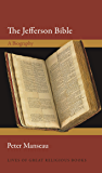 The Jefferson Bible: A Biography (Lives of Great Religious Books Book 58)