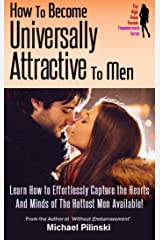 How To Become Universally Attractive To Men: Learn How to Effortlessly Capture the Hearts And Minds of The Hottest Men Available! (The High Value Female Empowerment Series Book 1) Kindle Edition