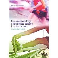 Treinamento de Força e Flexibilidade Aplicado à Corrida de Rua. Uma Abordagem Prática
