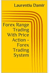 Forex Range Trading With Price Action - Forex Trading System Kindle Edition