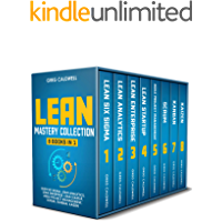 Lean Mastery: 8 Books in 1 – Master Lean Six Sigma & Build a Lean Enterprise, Accelerate Tasks with Scrum and Agile Project Management, Optimize with Kanban, and Adopt The Kaizen Mindset