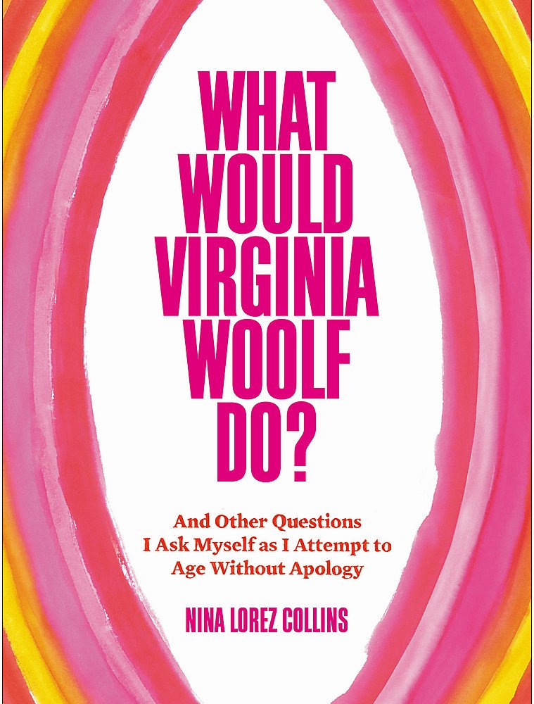 Download What Would Virginia Woolf Do?: And Other Questions I Ask Myself as I Attempt to Age Without Apology ebook