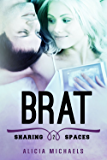 Brat (Sharing Spaces Book 2)