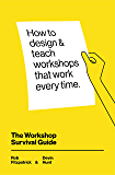 The Workshop Survival Guide: How to design and teach educational workshops that work every time (English Edition)