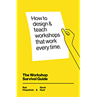 The Workshop Survival Guide: How to design and teach educational workshops that work every time