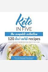 Keto in Five - The Complete Collection: 120 Low Carb Recipes. Up to 5 Net Carbs, 5 Ingredients & 5 Easy Steps for Every Recipe Paperback