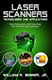 LASER SCANNERS: TECHNOLOGIES AND APPLICATIONS: How they work, and how they can work for your product (English Edition)