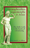 Hermaphrodites, Gynomorphs and Jesus: She-Male Gods and the Roots of Christianity