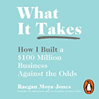 What It Takes: How I Built a $100 Million Business from My Kitchen Table
