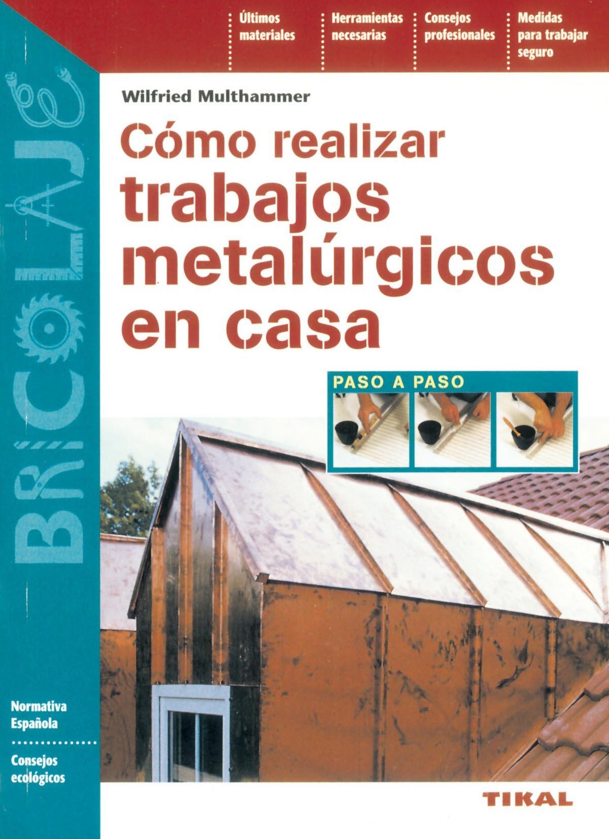 Cómo realizar trabajos metalúrgicos en casa (Spanish) Paperback – January 1, 1900
