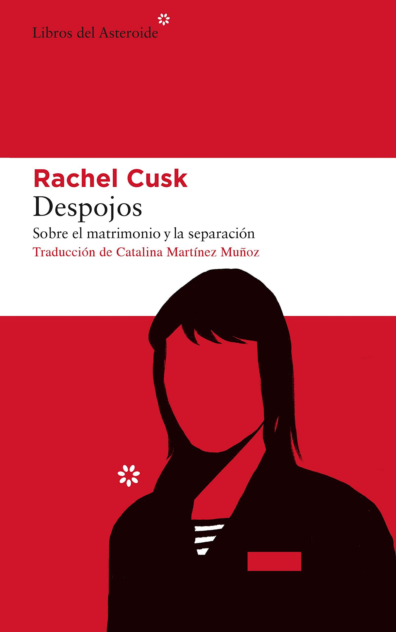 Despojos: Sobre el matrimonio y la separación (Libros del Asteroide nº 238) por Rachel Cusk