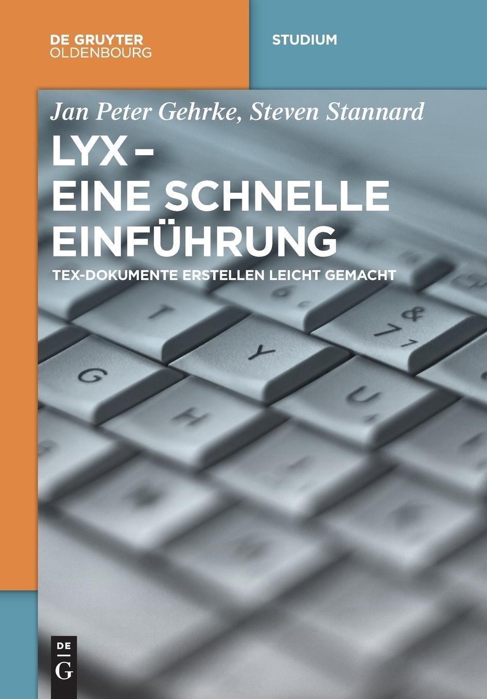 LyX - Eine schnelle Einführung: TeX-Dokumente erstellen leicht gemacht (De Gruyter Studium) Taschenbuch – 25. Juli 2016 Jan Peter Gehrke Steven Stannard 3110441446 Informatik / EDV / Sonstiges