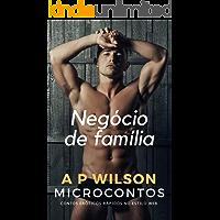 Negócio de Família [Contos Eróticos Vol.32] (A P Wilson)