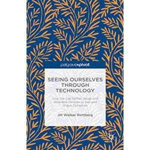 Seeing Ourselves Through Technology: How We Use Selfies, Blogs and Wearable Devices to See and Shape Ourselves