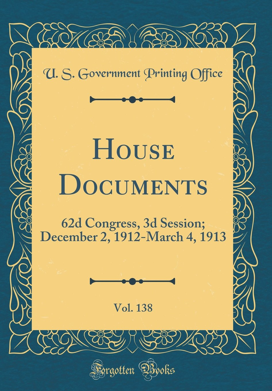 House Documents, Vol. 138: 62d Congress, 3d Session; December 2, 1912-March 4, 1913 (Classic Reprint) pdf epub