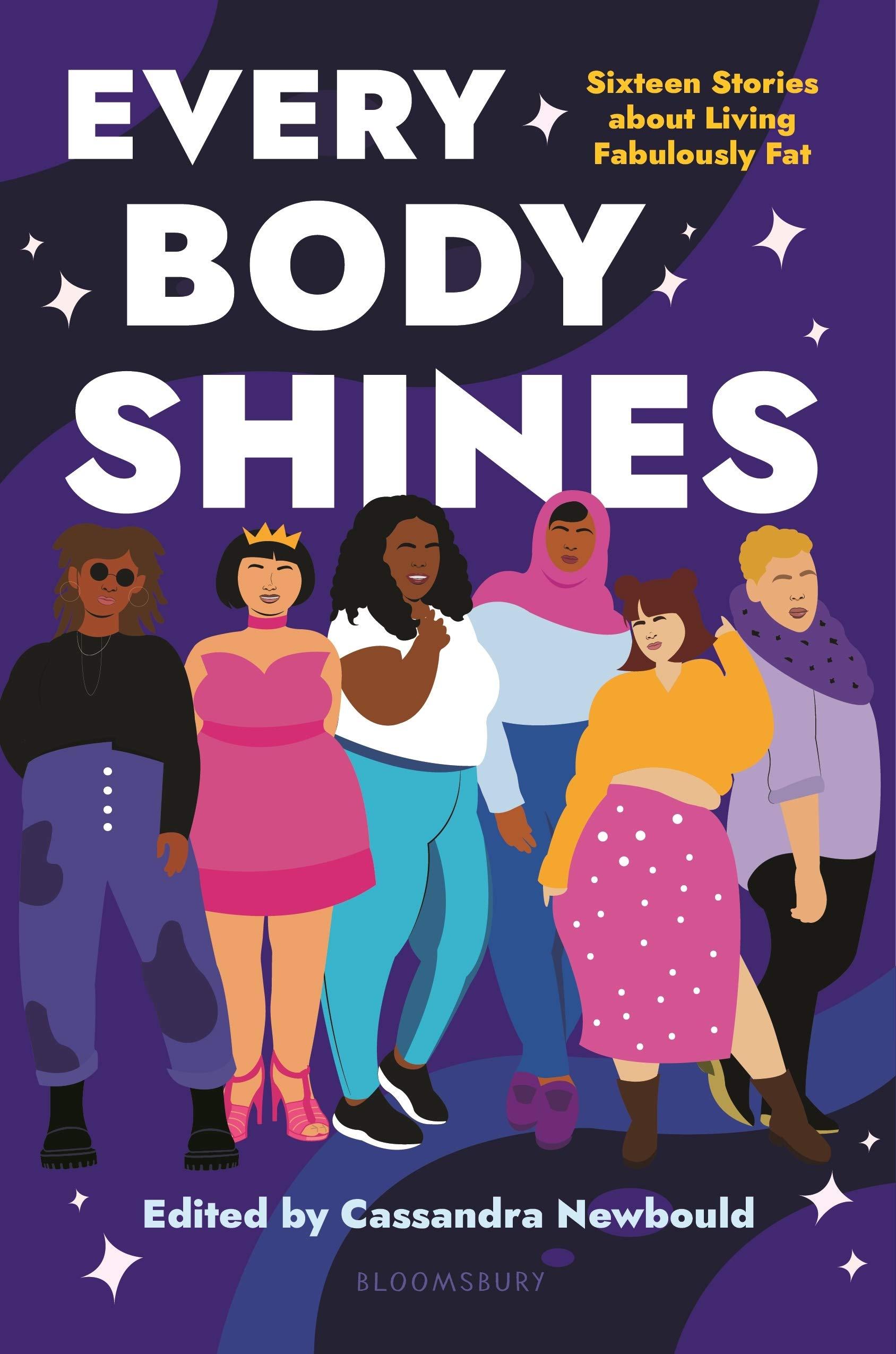 Amazon.com: Every Body Shines: Sixteen Stories About Living Fabulously Fat:  9781547606078: Newbould, Cassandra: Books