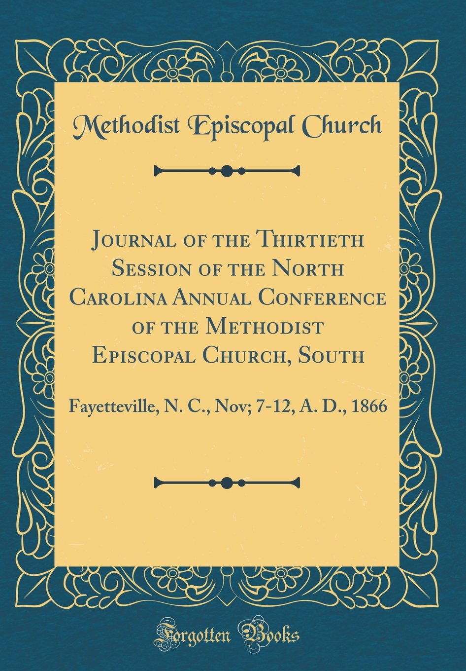 Download Journal of the Thirtieth Session of the North Carolina Annual Conference of the Methodist Episcopal Church, South: Fayetteville, N. C., Nov; 7-12, A. D., 1866 (Classic Reprint) pdf epub