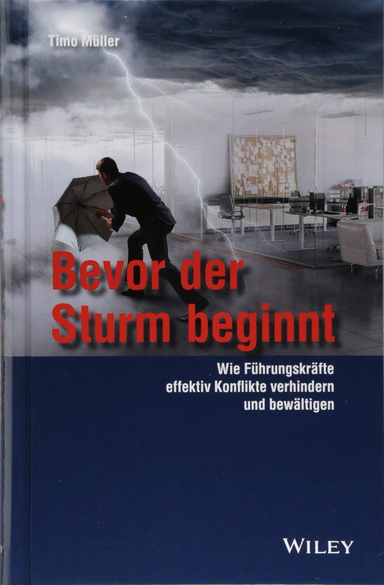 Bevor der Sturm beginnt: Wie Führungskräfte effektiv Konflikte verhindern und bewältigen Gebundenes Buch – 8. August 2018 Timo Müller Wiley-VCH 3527509518 Business / Management